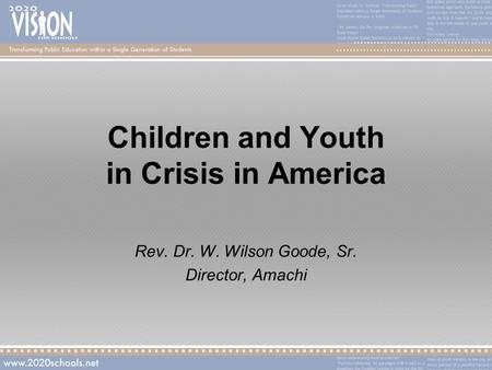 Children and Youth in Crisis in America Rev. Dr. W. Wilson Goode, Sr. Director, Amachi.