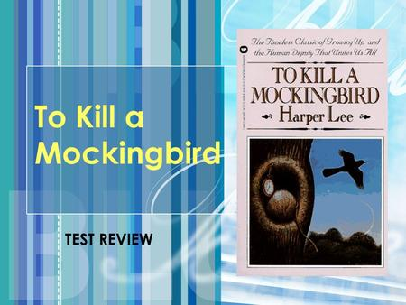To Kill a Mockingbird TEST REVIEW. SETTING Maycomb, Alabama (small southern town) mid 1930's.