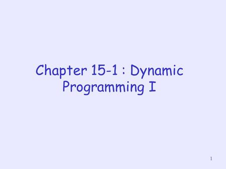 1 Chapter 15-1 : Dynamic Programming I. 2 Divide-and-conquer strategy allows us to solve a big problem by handling only smaller sub-problems Some problems.