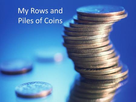 My Rows and Piles of Coins Simple Sentences A Simple sentence has one subject and one predicate.