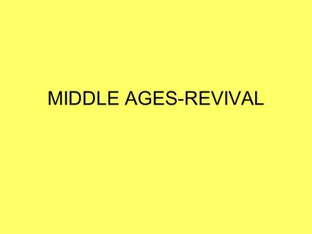 MIDDLE AGES-REVIVAL. DIVISIONS OF THE MIDDLE AGES 500-1000: Early Middle Ages 1000-1300: High Middle Ages 1300-1500: Late Middle Ages.