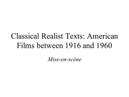 Classical Realist Texts: American Films between 1916 and 1960 Mise-en-scène.