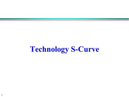 1 Technology S-Curve. 2 Outlines l Abstract l The usefulness of technology S-curve at the industry level l The limitation of S-curve at the individual.