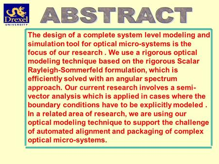 ABSTRACT The design of a complete system level modeling and simulation tool for optical micro-systems is the focus of our research . We use a rigorous.