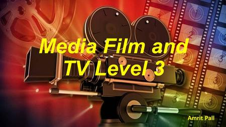Media Film and TV Level 3 Amrit Pall. Where am I? Previously I had studied at high school and finished my GCSEs. Based on my results I had the choice.