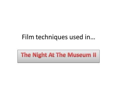 Film techniques used in…. Film techniques used in The Night at The Museum II Allusions Allusions.