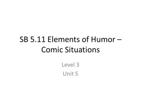 SB 5.11 Elements of Humor – Comic Situations Level 3 Unit 5.