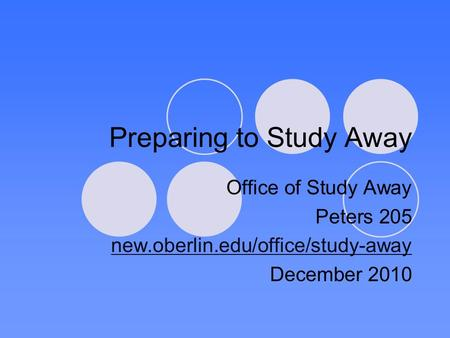 Preparing to Study Away Office of Study Away Peters 205 new.oberlin.edu/office/study-away December 2010.