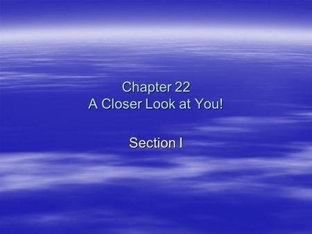 "Chapter 22 A Closer Look at You! Section I. WORDS FOR THOUGHT  ""If you can learn to focus on what you have, you will always see that the universe is."