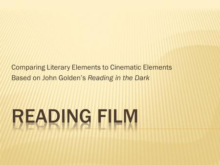 Comparing Literary Elements to Cinematic Elements Based on John Golden's Reading in the Dark.