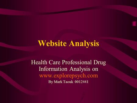 Website Analysis Health Care Professional Drug Information Analysis on www.explorepsych.com By Mark Taouk 0012441.
