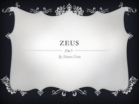 "ZEUS By Sharon Nam. WHO IS MY GOD?  Zeus the Father of Gods and Men"" ruled the Olympians of Mount Olympus, according to the ancient Greek religion."