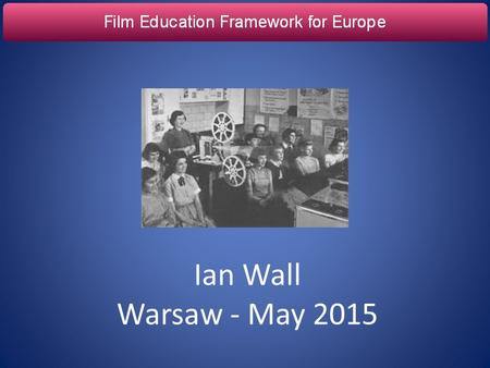 Ian Wall Warsaw - May 2015. ' 'the level of understanding of a film, the ability to be conscious and curious in the choice of films; the competence to.