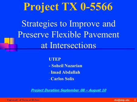 Project TX 0-5566 Strategies to Improve and Preserve Flexible Pavement at Intersections UTEP - Soheil Nazarian - Imad Abdallah - Carlos Solis Project Duration.
