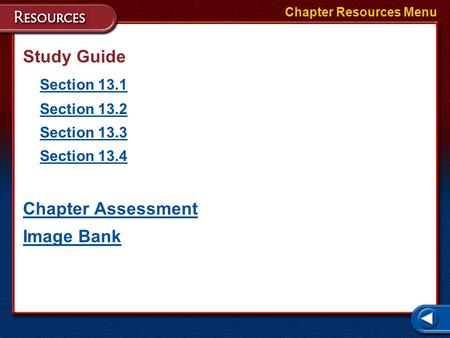 Chapter Resources Menu Study Guide Section 13.1 Section 13.2 Section 13.3 Section 13.4 Chapter Assessment Image Bank.