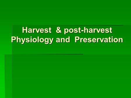 Harvest & post-harvest Physiology and Preservation.