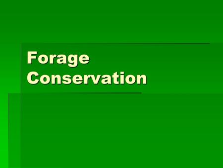 Forage Conservation. Need for conservation  Feeding during drought or floods  Utilizing surplus forage  Transport of feed.