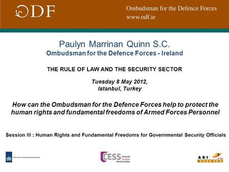 Paulyn Marrinan Quinn S.C. Ombudsman for the Defence Forces - Ireland Tuesday 8 May 2012, Istanbul, Turkey Session III : Human Rights and Fundamental Freedoms.