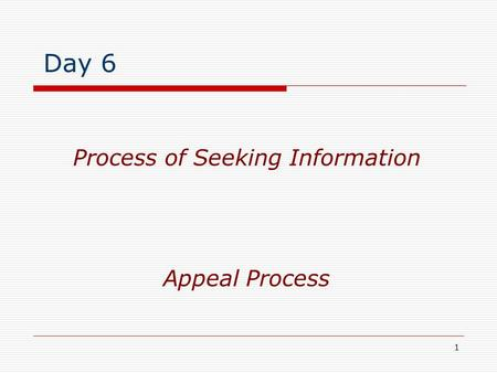 1 Appeal Process Process of Seeking Information Day 6.