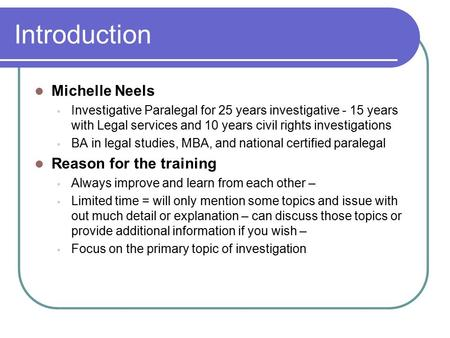Introduction Michelle Neels Investigative Paralegal for 25 years investigative - 15 years with Legal services and 10 years civil rights investigations.