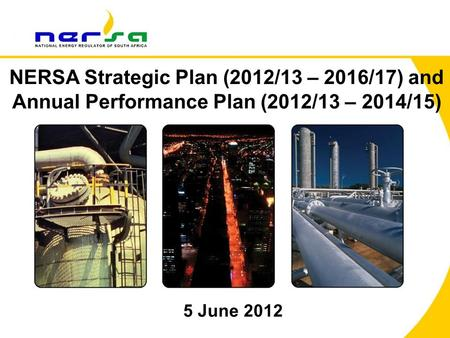 1 NERSA Strategic Plan (2012/13 – 2016/17) and Annual Performance Plan (2012/13 – 2014/15) 5 June 2012.