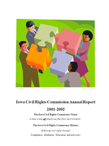 Iowa Civil Rights Commission Annual Report 2001-2002 The Iowa Civil Rights Commission Vision: A state where all people are free from discrimination. The.