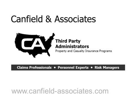 Canfield & Associates www.canfield-associates.com Third Party Administrators Property and Casualty Insurance Programs Claims Professionals Personnel Experts.