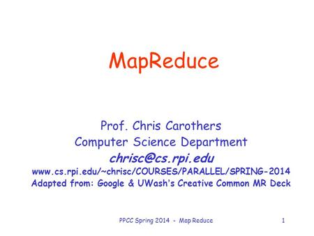 PPCC Spring 2014 - Map Reduce1 MapReduce Prof. Chris Carothers Computer Science Department