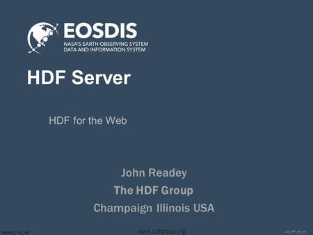 DM_PPT_NP_v01 www.hdfgroup.org SESIP_0715_JR HDF Server HDF for the Web John Readey The HDF Group Champaign Illinois USA.