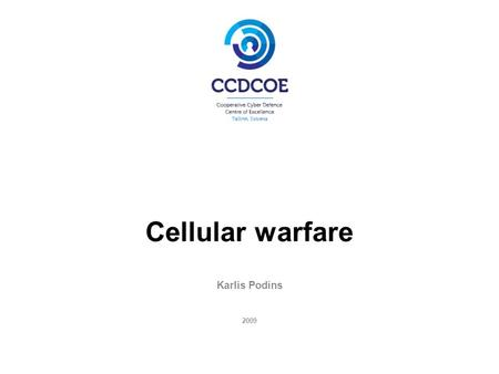 Cellular warfare Karlis Podins 2009. Outline cellular phone networks known attacks threats introduced by smartphones mitigation.