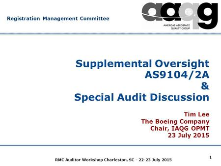 Company Confidential Registration Management Committee RMC Auditor Workshop Charleston, SC - 22-23 July 2015 1 Supplemental Oversight AS9104/2A & Special.