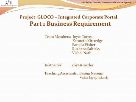 ISMT E-200: Trends in Enterprise Information Systems Project: GLOCO – Integrated Corporate Portal Part 1 Business Requirement Team Members: Joyce Torres.