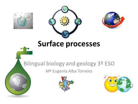 Surface processes Bilingual biology and geology 3º ESO Mª Eugenia Alba Torreiro.