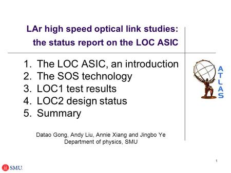 1 LAr high speed optical link studies: the status report on the LOC ASIC 1.The LOC ASIC, an introduction 2.The SOS technology 3.LOC1 test results 4.LOC2.