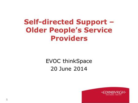 1 Self-directed Support – Older People's Service Providers EVOC thinkSpace 20 June 2014.