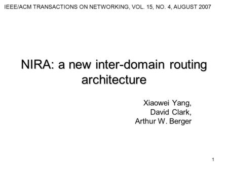 1 NIRA: a new inter-domain routing architecture Xiaowei Yang, David Clark, Arthur W. Berger IEEE/ACM TRANSACTIONS ON NETWORKING, VOL. 15, NO. 4, AUGUST.
