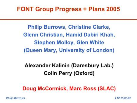 Philip Burrows ATF 15/03/05 FONT Group Progress + Plans 2005 Philip Burrows, Christine Clarke, Glenn Christian, Hamid Dabiri Khah, Stephen Molloy, Glen.