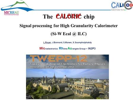 L.ROYER – TWEPP Oxford – Sept. 2012 The chip Signal processing for High Granularity Calorimeter (Si-W ILC) L.Royer, J.Bonnard, S.Manen, X.Soumpholphakdy.