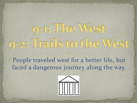 People traveled west for a better life, but faced a dangerous journey along the way.