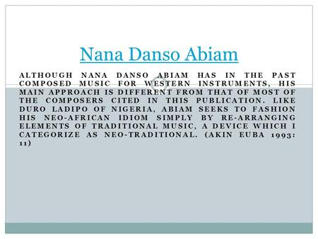 ALTHOUGH NANA DANSO ABIAM HAS IN THE PAST COMPOSED MUSIC FOR WESTERN INSTRUMENTS, HIS MAIN APPROACH IS DIFFERENT FROM THAT OF MOST OF THE COMPOSERS CITED.