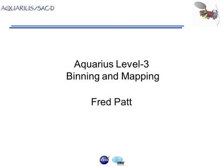 Aquarius Level-3 Binning and Mapping Fred Patt. Definitions Projection - any process which transforms a spatially organized data set from one coordinate.