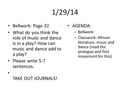 1/29/14 Bellwork: Page 32 What do you think the role of music and dance is in a play? How can music and dance add to a play? Please write 5-7 sentences.