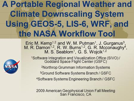 A Portable Regional Weather and Climate Downscaling System Using GEOS-5, LIS-6, WRF, and the NASA Workflow Tool Eric M. Kemp 1,2 and W. M. Putman 1, J.