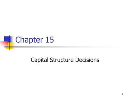 1 Chapter 15 Capital Structure Decisions. 2 Topics in Chapter Overview and preview of capital structure effects Business versus financial risk The impact.