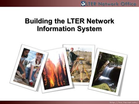 Building the LTER Network Information System. NIS History, Then and Now YearMilestone 1993 – 1996NIS vision formed by Information Managers (IMs) and LTER.