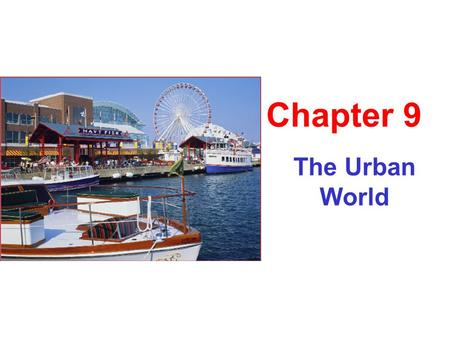The Urban World Chapter 9. 2 Men and a ? Why are people moving to urban areas?