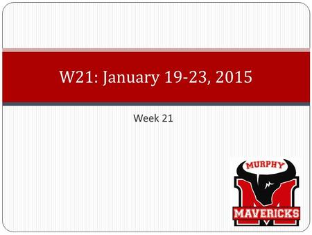 Week 21 W21: January 19-23, 2015. Tuesday, January 20, 2015 First things First!! Get out Writing Folders Homework: No reading log this week Task/Activity.