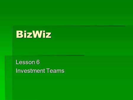 BizWiz Lesson 6 Investment Teams. What are investment teams?  Group of people  Agree to combine their money  Goal is financial gain  Buy stocks, bonds,