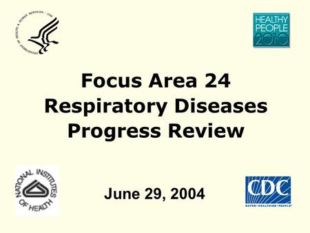 Focus Area 24 Respiratory Diseases Progress Review June 29, 2004.