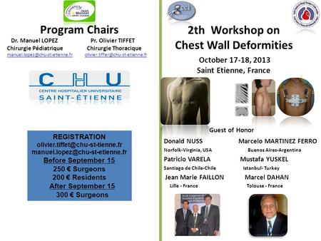 2th Workshop on Chest Wall Deformities October 17-18, 2013 Saint Etienne, France Guest of Honor Donald NUSS Marcelo MARTINEZ FERRO Norfolk-Virginia, USA.